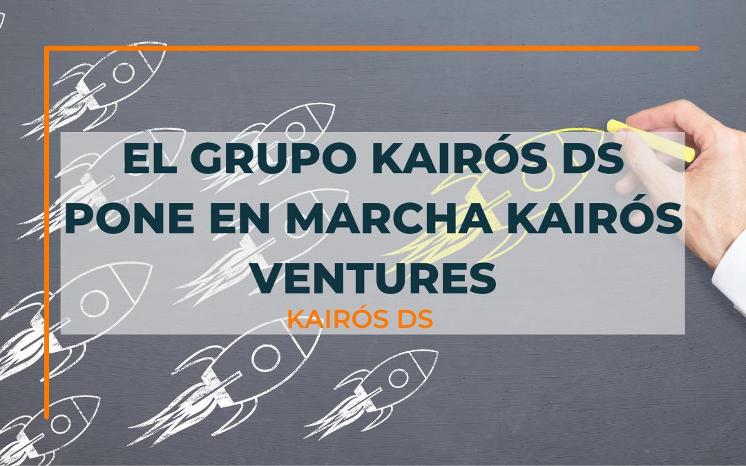 Post El Grupo KAIRÓS DS pone en marcha KAIRÓS Ventures, su nueva unidad de Corporate Venturing Blog Kairós DS