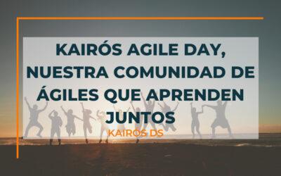Kairós Agile Day, nuestra comunidad de ágiles, que aprenden juntos