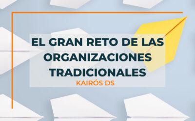El gran reto de las organizaciones tradicionales