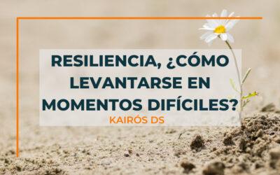 Resiliencia: ¿cómo levantarse en momentos difíciles?