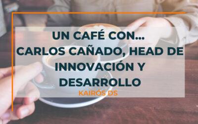Un café con… Carlos Cañado, Head de Innovación y Desarrollo