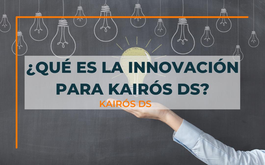 Post ¿Qué es la Innovación para Kairós DS? Blog Kairós DS