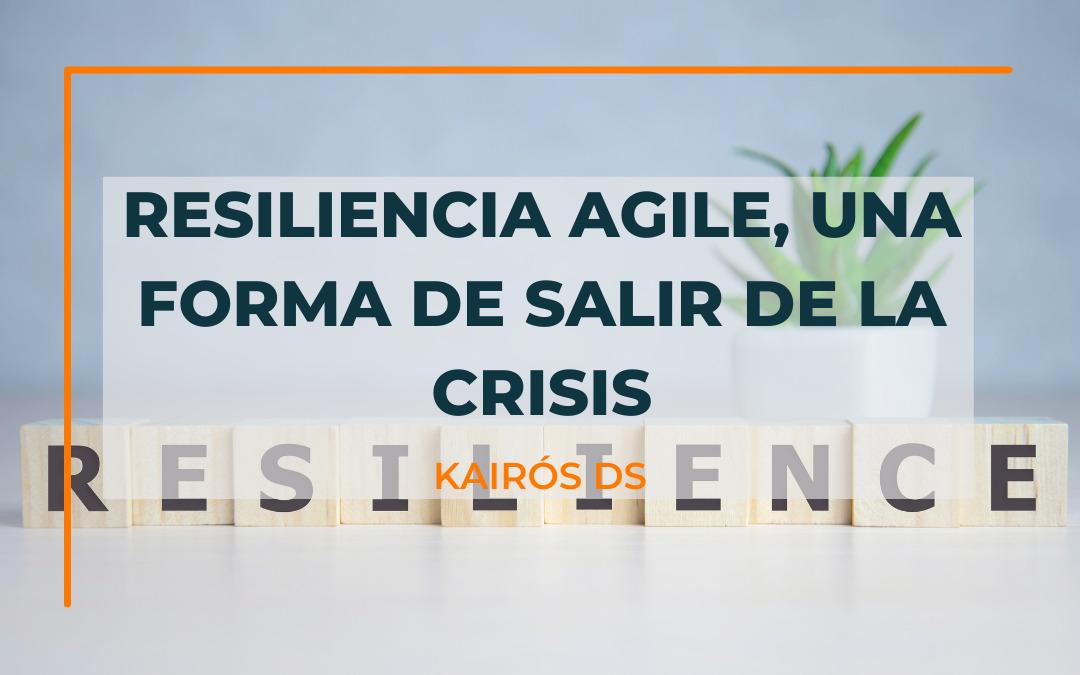 Post Resiliencia Agile, una forma de salir de la crisis blog Kairós DS