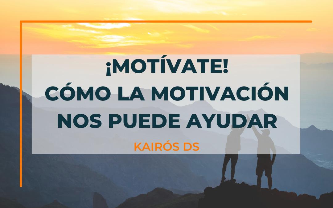 Post Motívate. Cómo la motivación nos puede ayudar Blog Kairós DS