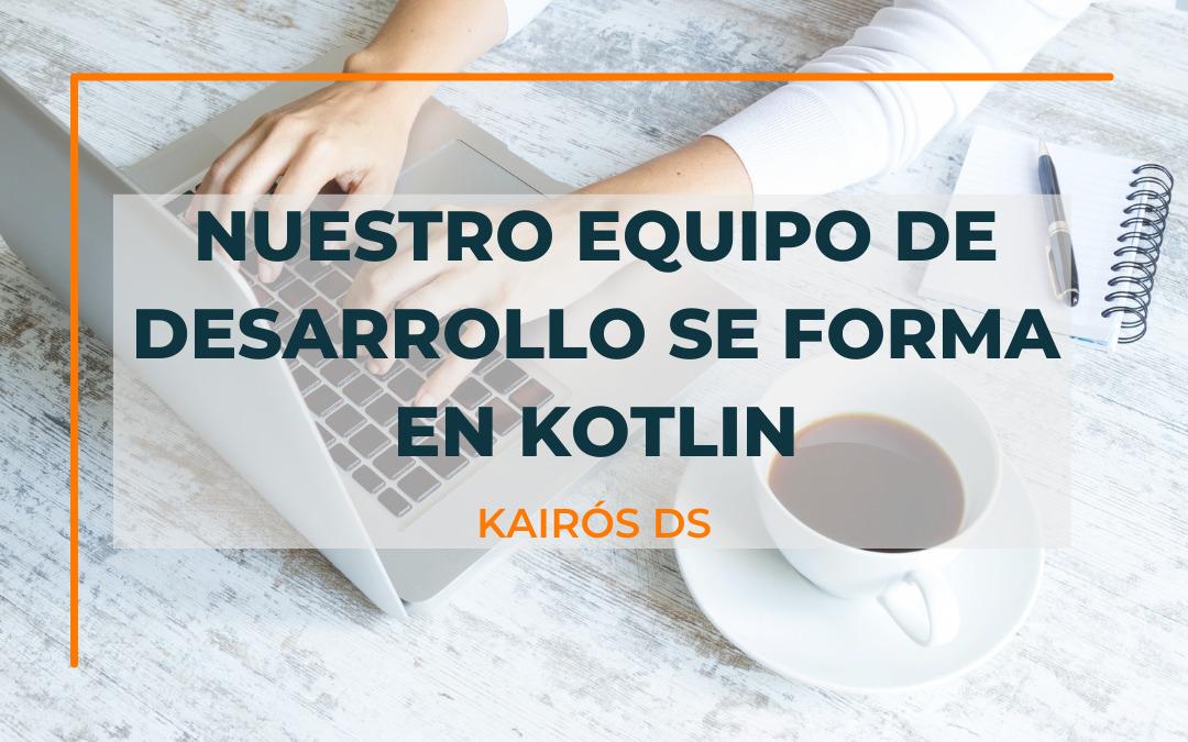Post Nuestro equipo de desarrollo se forma en Kotlin Blog Kairós DS