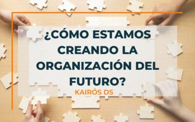 ¿Cómo estamos creando nuestra organización del futuro?