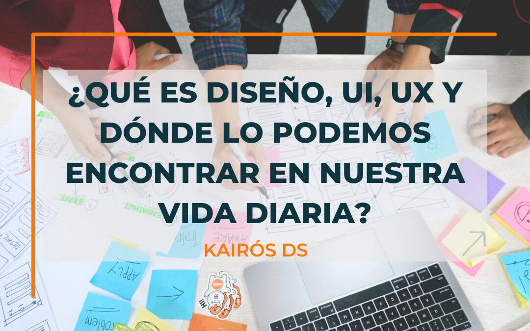 ¿Qué es Diseño, UI, UX y dónde lo podemos encontrar  en nuestra vida diaria?