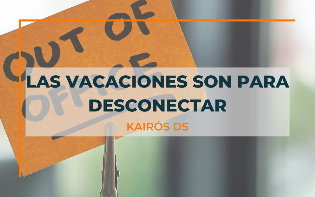 Las vacaciones son para desconectar - blog Kairós DS - Silvia Delgado